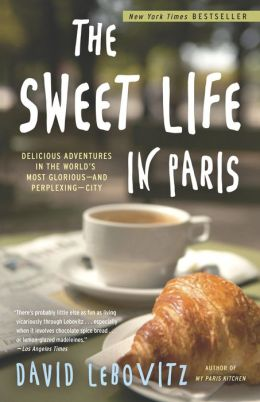 Sweet Life in Paris: Delicious Adventures in the World's Most Glorious - and Perplexing - City