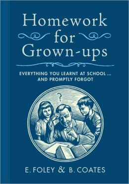 Homework for Grown-ups: Everything You Learned at School and Promptly Forgot