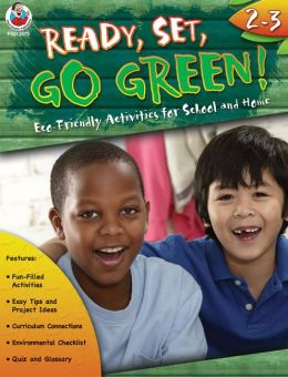Ready, Set, Go Green! Grades 2-3: Eco-Friendly Activities for School and Home