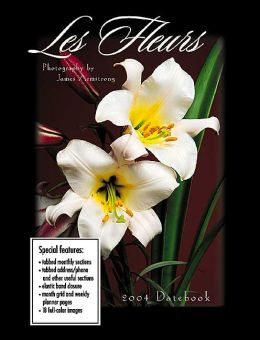 2004 Les Fleurs by James Armstrong Weekly Engagement Calendar