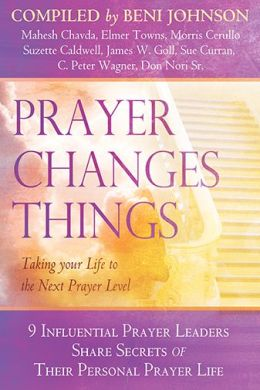 Prayer Changes Things: Taking Your Life to the Next Prayer Level