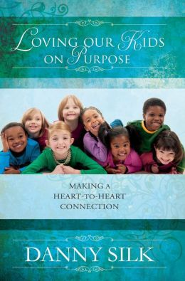 Loving Our Kids on Purpose Revised Edition: Making a Heart to Heart Connection