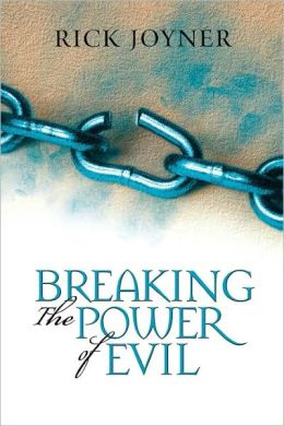 Breaking the Power of Evil: Winning the Battle for the Soul of Man
