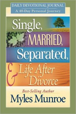 Single, Married, Separated, & Life After Divorce: Daily Devotional Journey; A 40-Day Personal Journey