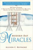 Book Cover Image. Title: Modern-Day Miracles:  50 True Miracle Stories of Divine Encounters, Supernatural Healings, Heaven and Hell Experiences and More, Author: Allison C. Restagno