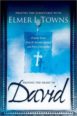 Praying the Heart of David: Prayers from 1 & 2 Samuel and 1 Chronicles