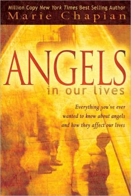 Angels in Our Lives: Everything You've Always Wanted to Know about Angels and How They Affect Your Life