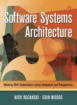 Software Systems Architecture: Working With Stakeholders Using Viewpoints and Perspectives