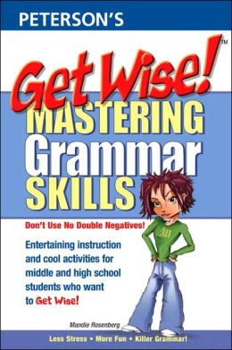 Mastering Grammar Skills: Entertaining Instruction and Cool Activities for High School Students Who Want to Get Wise