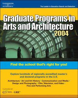 Peterson's Graduate Programs in Arts and Architecture 2004