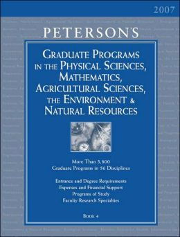 Peterson's Graduate Programs in the Physical Sciences, Mathematics, Agricultural Sciences, the Environment and Natural Resources