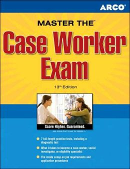 The Case Worker Exam: Earn Great Scores and Land a Career as a Case Worker