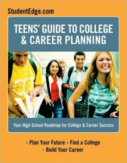 Teens Guide to College & Career Planning: Your High School Roadmap for College & Career Success