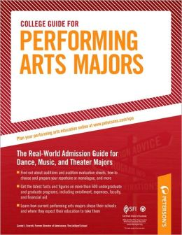 College Guide for Performing Arts Majors: The Real-World Admission Guide for Dance, Music, and Theater Majors