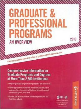 Gradute & Professional Programs: An Overview - 2010: Comprehensive Information on Gradute Programs and Degrees at More Than 2,300 Institutions