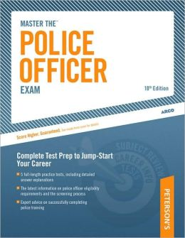 Master The Police Officer Exam: Complete Test Prep to Jump-Start Your Career