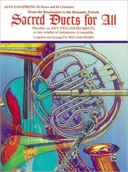 Sacred Duets for All (From the Renaissance to the Romantic Periods): Alto Saxophone (E-Flat Saxes & E-Flat Clarinets)