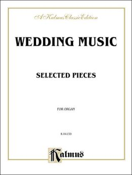 Wedding Music for Organ: Mendelssohn, Wagner, plus other less familiar music