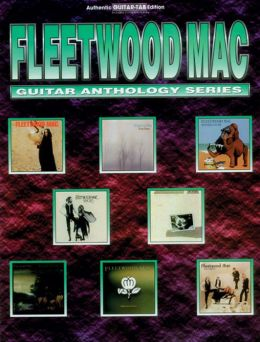 Fleetwood Mac -- Guitar Anthology: Authentic Guitar TAB