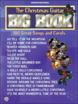 The Christmas Guitar Big Book -- 100 Great Songs and Carols: Lead Line Arrangements with Chord Frames