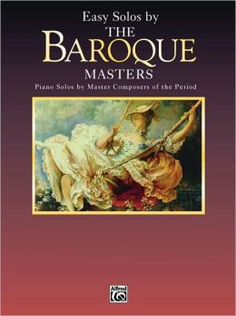 Easy Solos by the Baroque Masters: Piano Solos by Master Composers of the Period