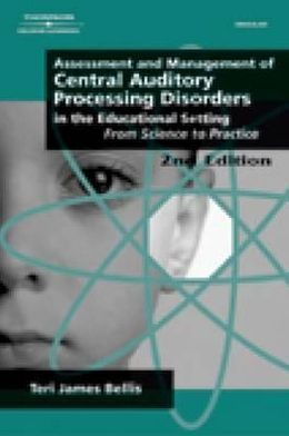 Assessment & Management of Central Auditory Processing Disorders in the Educational Setting: From Science to Practice