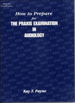 How to Prepare for the Praxis Examination in Audiology