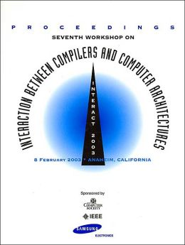 Seventh Workshop on Interaction between Compilers and Computer Architecture: INTERACT-7 2003