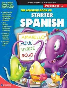 The Complete Book of Starter Spanish, Grades Preschool-1