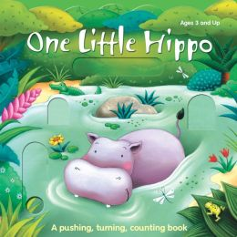One Little Hippo and His Friends: A pushing, turning, counting book