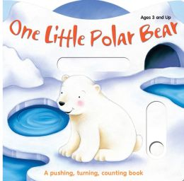 One Little Polar Bear and His Friends: A pushing, turning, counting book