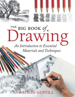 The Big Book of Drawing: An Introduction to Essential Materials and Techniques