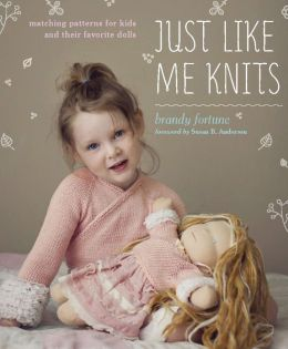 Just Like Me Knits: Matching Patterns for Kids and Their Favorite Dolls