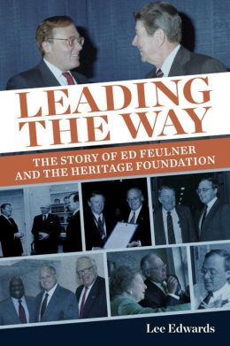Leading the Way: The Story of Ed Feulner and the Heritage Foundation