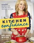 Book Cover Image. Title: Kitchen Confidence:  Essential Recipes and Tips That Will Help You Cook Anything, Author: Kelsey Nixon
