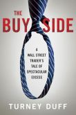 Book Cover Image. Title: The Buy Side:  A Wall Street Trader's Tale of Spectacular Excess, Author: Turney Duff
