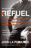 Book Cover Image. Title: Refuel:  A 24-Day Eating Plan to Shed Fat, Boost Testosterone, and Pump Up Strength and Stamina, Author: John La Puma