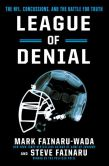 Book Cover Image. Title: League of Denial:  The NFL, Concussions and the Battle for Truth, Author: Mark Fainaru-Wada