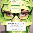 Book Cover Image. Title: To My Assistant:  Things I'll Never Do to You, But Many Other Crazy Bosses Will, Author: Lydia Whitlock