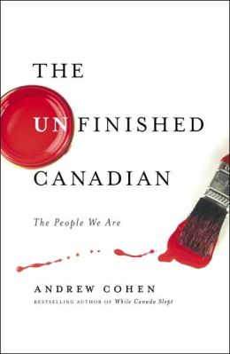 Unfinished Canadian: The People We Are