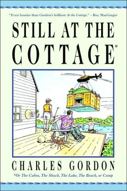 Still at the Cottage: Or the Cabin, the Shack, the Lake, the Beach, or Camp