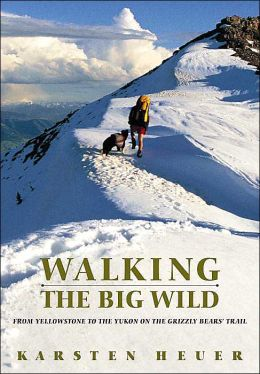 Walking the Big Wild: From Yellowstone to Yukon on the Grizzly Bears' Trail