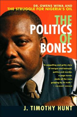 The Politics of Bones: Dr. Owens Wiwa and the Struggle for Nigeria's Oil