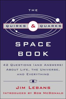The Quirks and Quarks Guide to Space: 42 Questions (And Answers) about Life, the Universe, and Everything