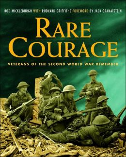 Rare Courage: Veterans of the Second World War Remember