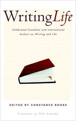 Writing Life: Celebrated Canadian and International Authors on Writing and Life