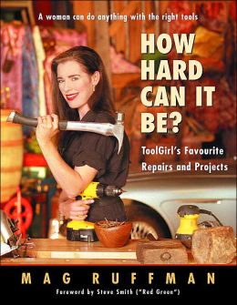 How Hard Can It Be?: ToolGirl's Favourite Repairs and Projects