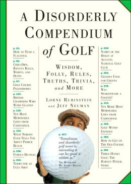 A Disorderly Compendium of Golf: Wisdom, Folly, Rules, Truths, Trivia, and More
