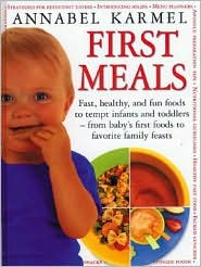 First Meals: Fast, healthy, and fun foods to tempt infants and toddlers-- from baby's first foods to favorite family feasts