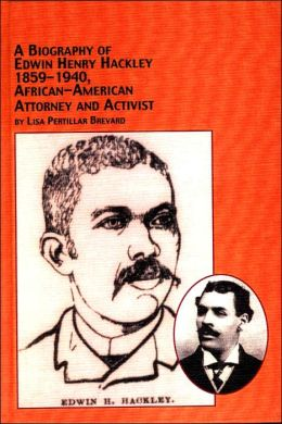 A Biography of Edwin Henry Hackley (1859-1940): African-American Attorney and Activist